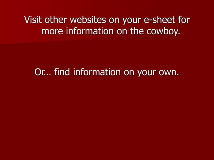 Visit other websites on your e-sheet for more information on the cowboy.