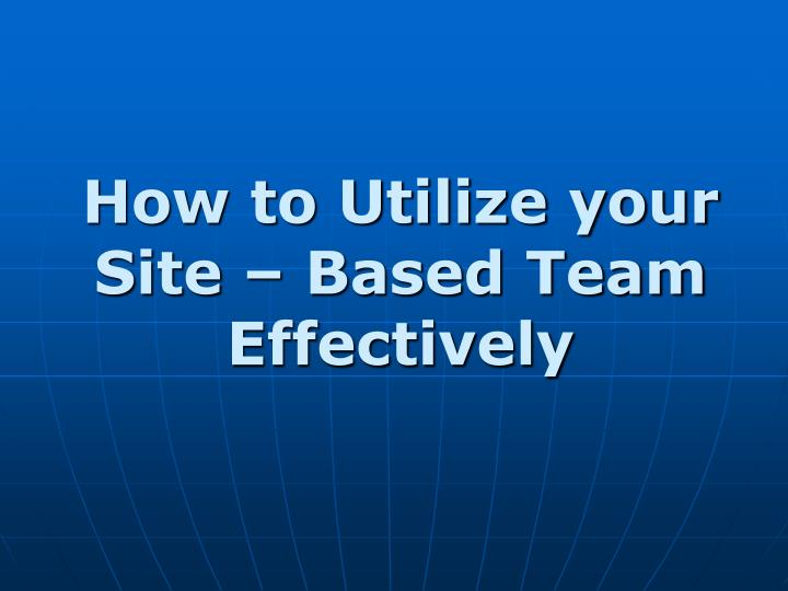 How to Utilize your Site – Based Team Effectively