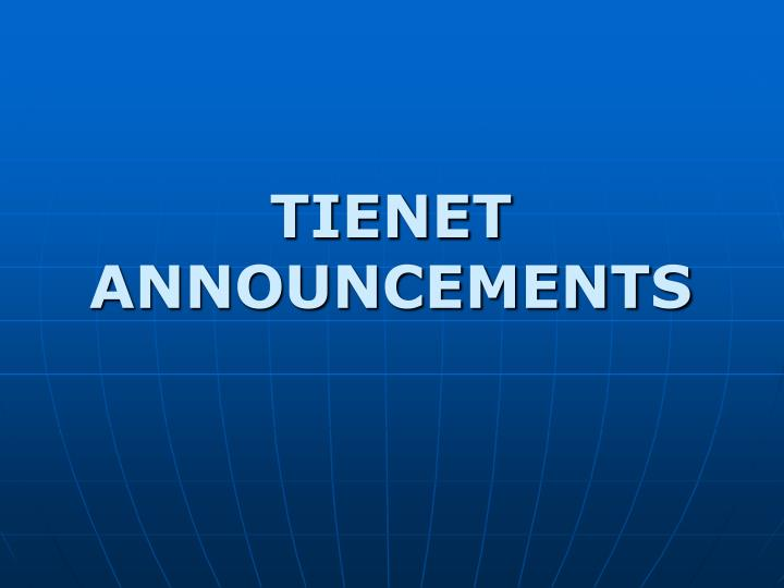 TIENET ANNOUNCEMENTS