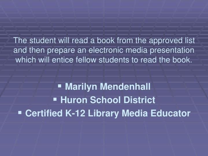 The student will read a book from the approved list and then prepare an electronic media presentation which will entice fellow students to read the book.