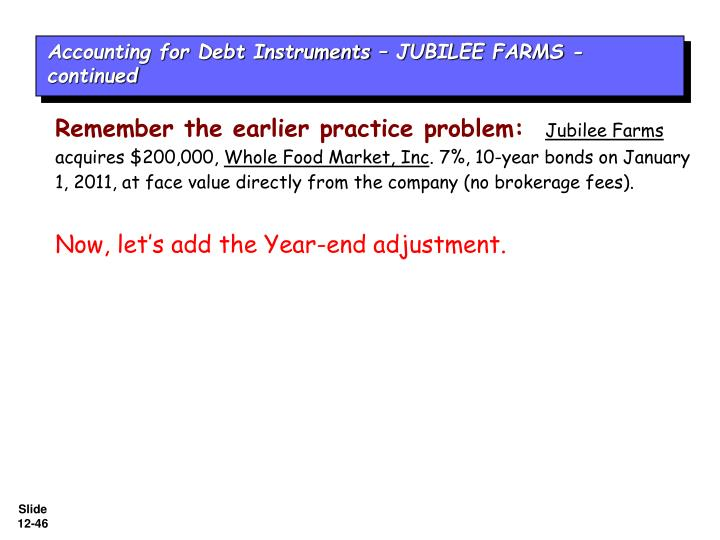 Accounting for Debt Instruments – JUBILEE FARMS - continued