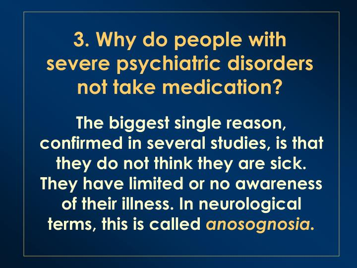 3. Why do people with severe psychiatric disorders not take medication?