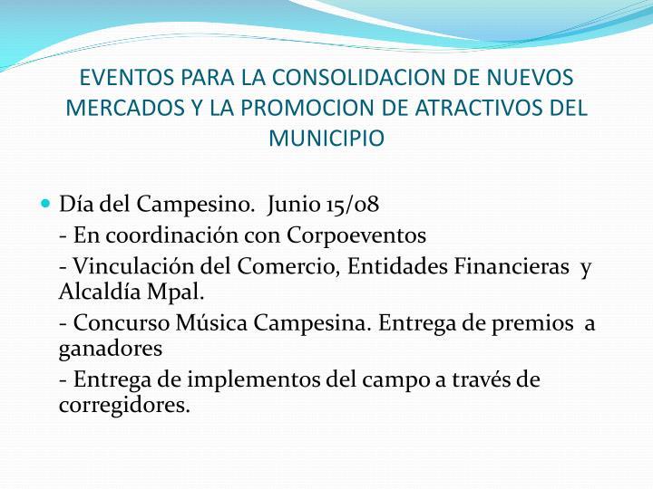 EVENTOS PARA LA CONSOLIDACION DE NUEVOS MERCADOS Y LA PROMOCION DE ATRACTIVOS DEL MUNICIPIO