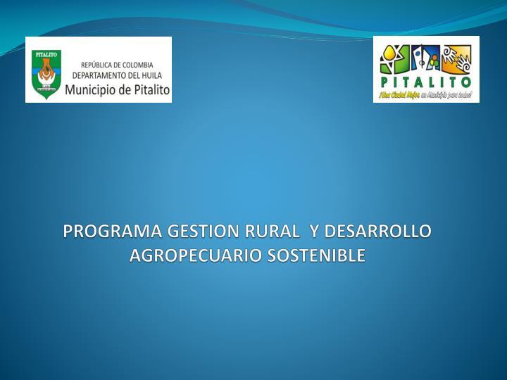 PROGRAMA GESTION RURAL  Y DESARROLLO AGROPECUARIO SOSTENIBLE