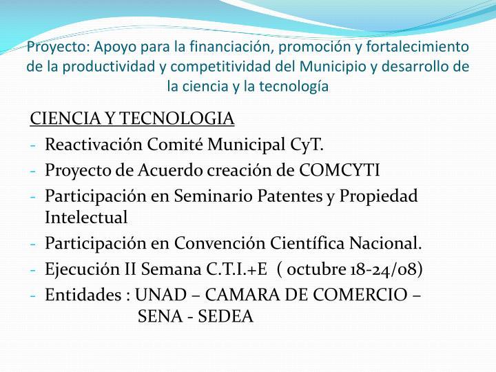 Proyecto: Apoyo para la financiación, promoción y fortalecimiento de la productividad y competitividad del Municipio y desarrollo de la ciencia y la tecnología