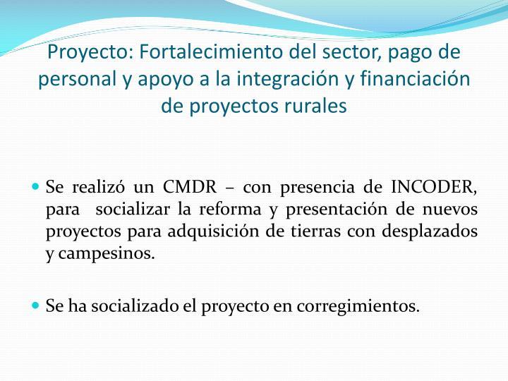 Proyecto: Fortalecimiento del sector, pago de personal y apoyo a la integración y financiación de proyectos rurales