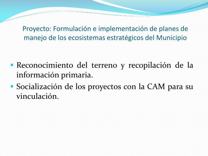 Proyecto: Formulación e implementación de planes de manejo de los ecosistemas estratégicos del Municipio