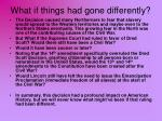 what if things had gone differently