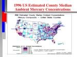 1996 us estimated county median ambient mercury concentrations