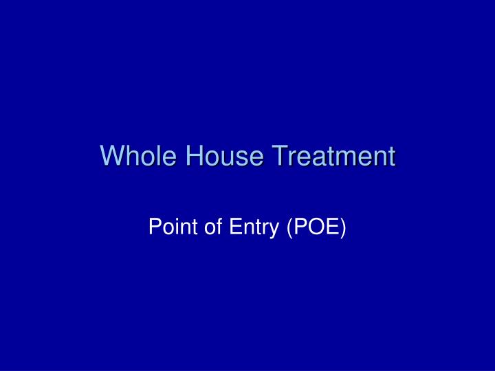 Whole House Treatment