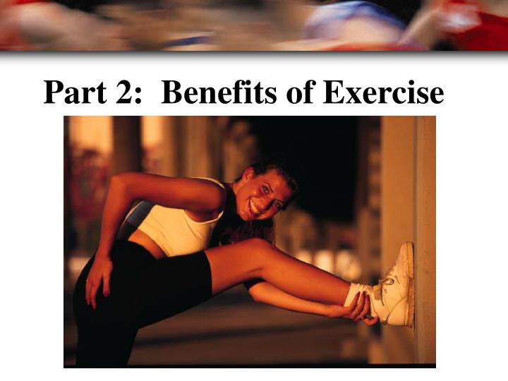 Part 2:  Benefits of Exercise