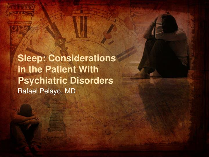 Sleep considerations in the patient with psychiatric disorders