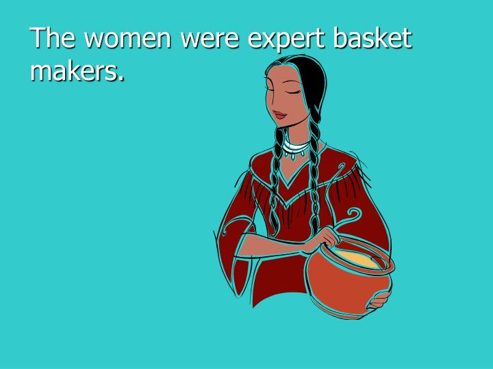 The women were expert basket makers.