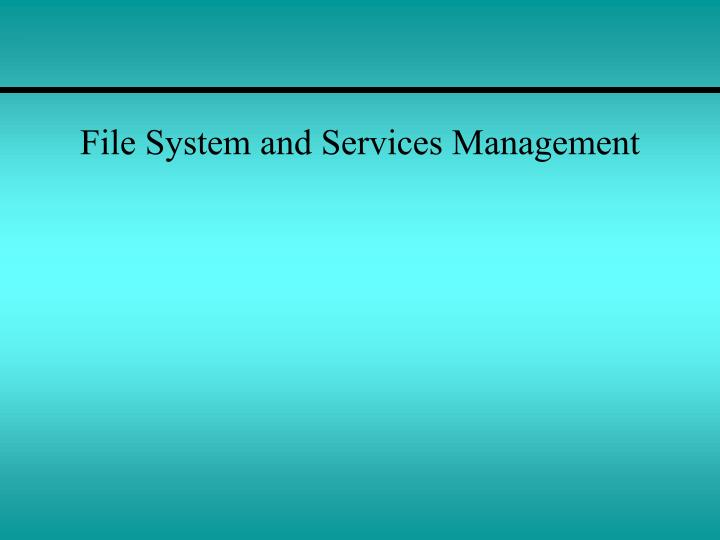 File System and Services Management