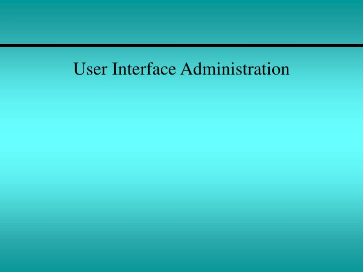 User Interface Administration