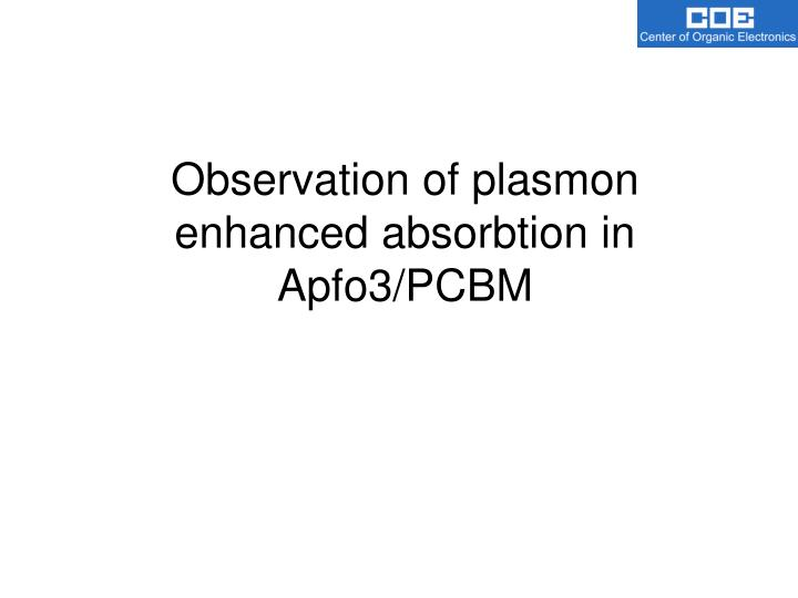 Observation of plasmon enhanced absorbtion in Apfo3/PCBM