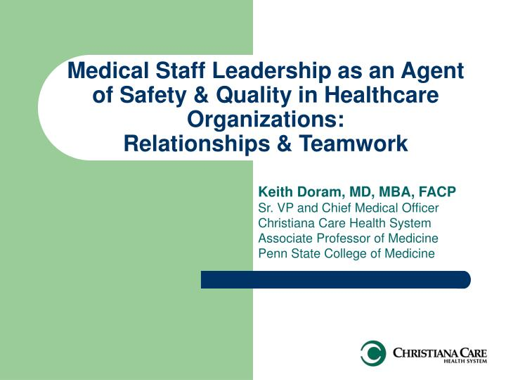 Medical Staff Leadership as an Agent of Safety & Quality in Healthcare Organizations:
