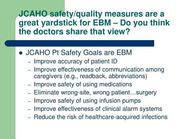 JCAHO safety/quality measures are a great yardstick for EBM – Do you think the doctors share that view?