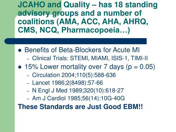 JCAHO and Quality – has 18 standing advisory groups and a number of coalitions (AMA, ACC, AHA, AHRQ, CMS, NCQ, Pharmacopoeia…)
