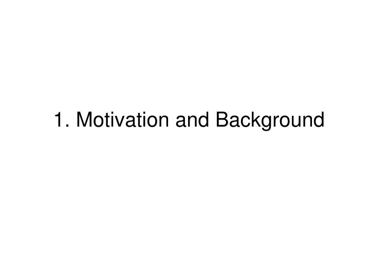 1. Motivation and Background