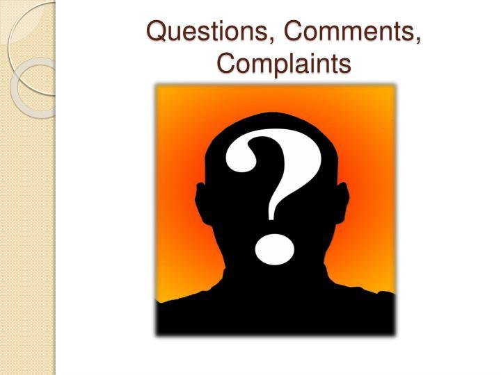 Questions, Comments, Complaints