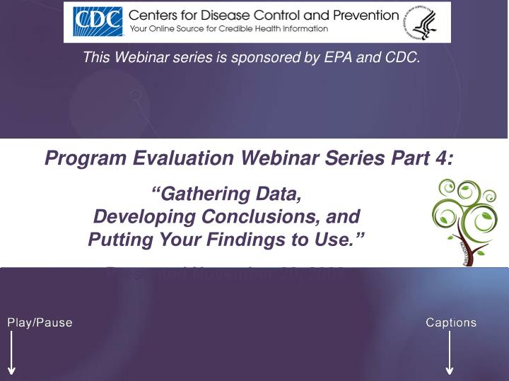 This Webinar series is sponsored by EPA and CDC.