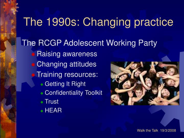 The 1990s: Changing practice