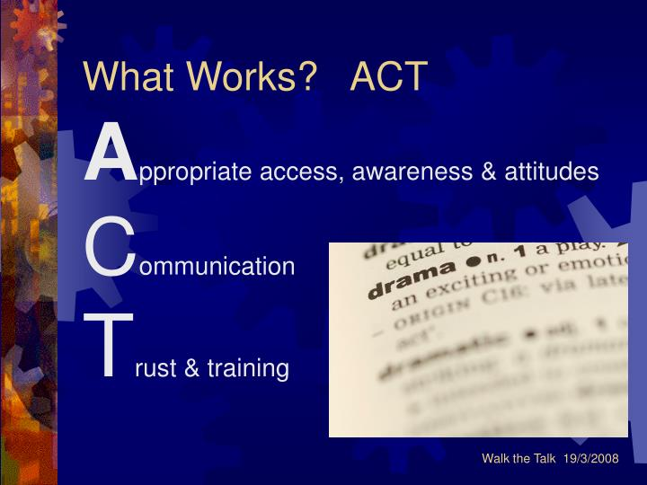 What Works?   ACT