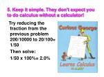 5 keep it simple they don t expect you to do calculus without a calculator