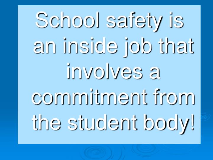 School safety is an inside job that  involves a commitment from the student body!