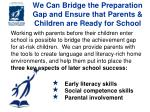 we can bridge the preparation gap and ensure that parents children are ready for school
