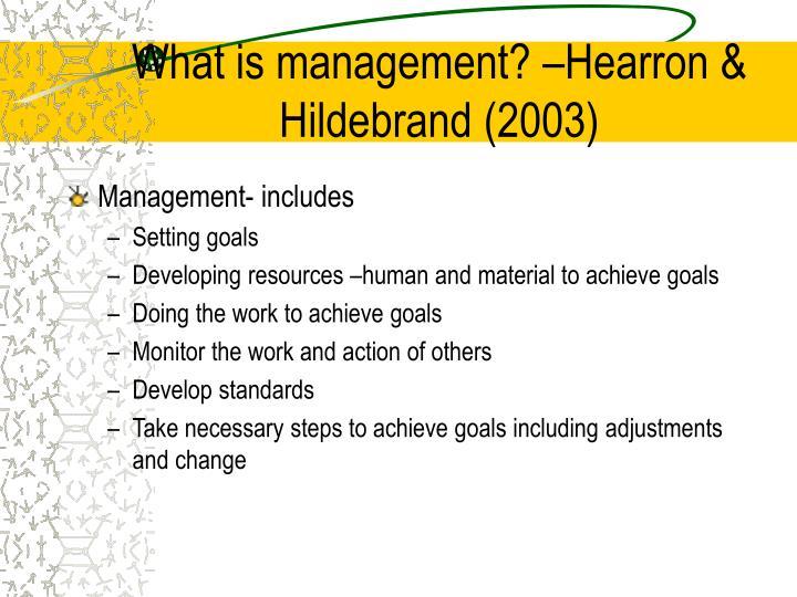 What is management? –Hearron & Hildebrand (2003)