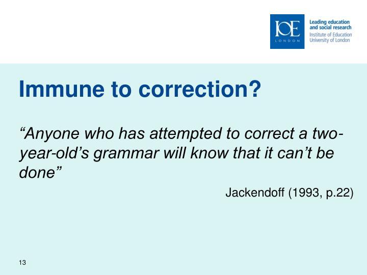 Immune to correction?