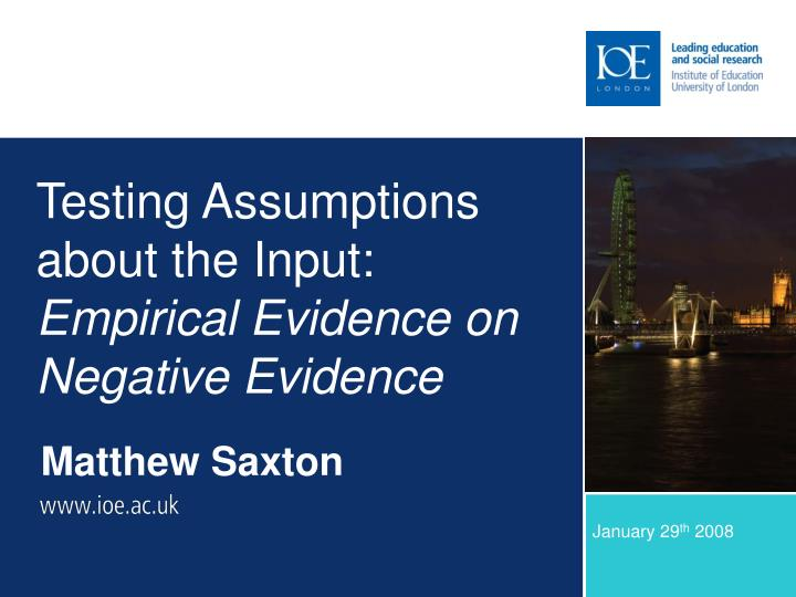 Testing Assumptions about the Input: