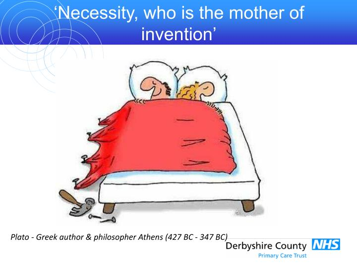 'Necessity, who is the mother of invention'