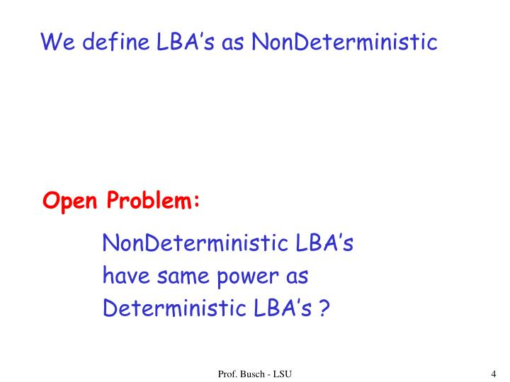 We define LBA's as NonDeterministic