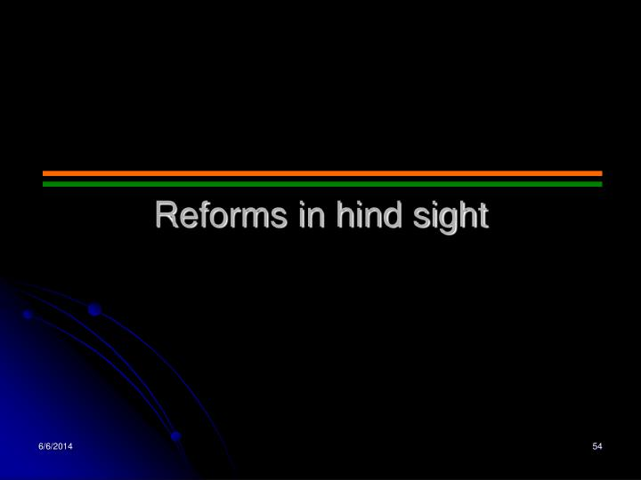 Reforms in hind sight