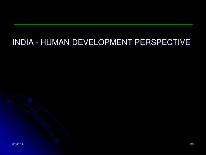 INDIA - HUMAN DEVELOPMENT PERSPECTIVE
