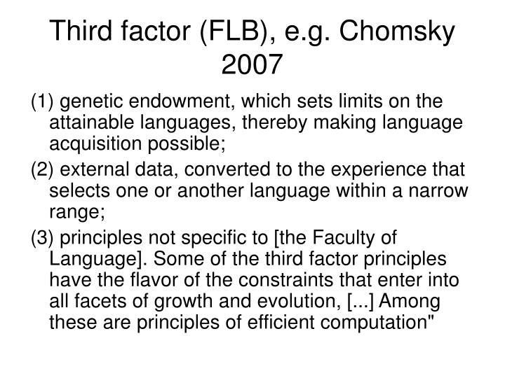 Third factor (FLB), e.g. Chomsky 2007