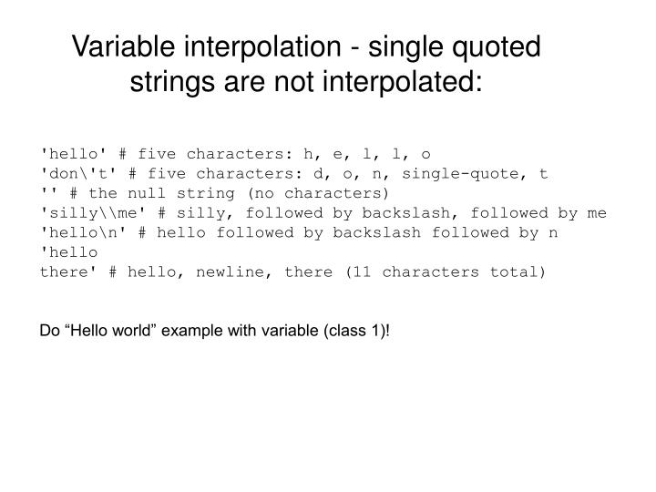 Variable interpolation - single quoted strings are not interpolated:
