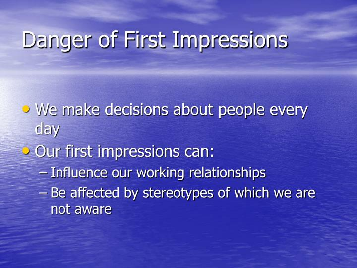 Danger of First Impressions