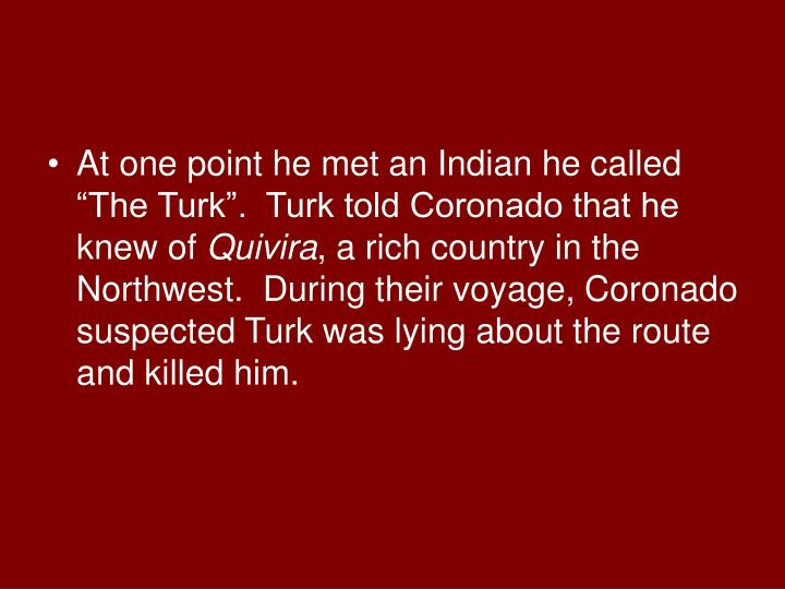 """At one point he met an Indian he called """"The Turk"""".  Turk told Coronado that he knew of"""