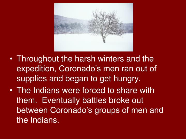 Throughout the harsh winters and the expedition, Coronado's men ran out of supplies and began to get hungry.