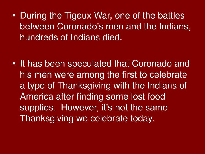 During the Tigeux War, one of the battles between Coronado's men and the Indians,  hundreds of Indians died.