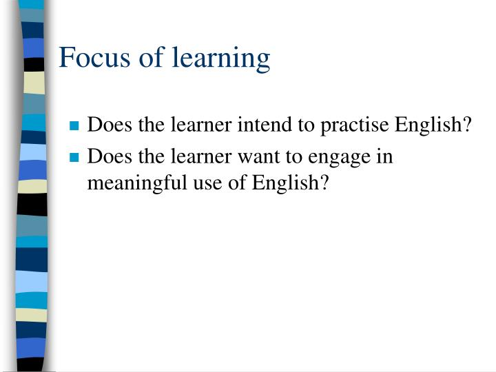 Focus of learning