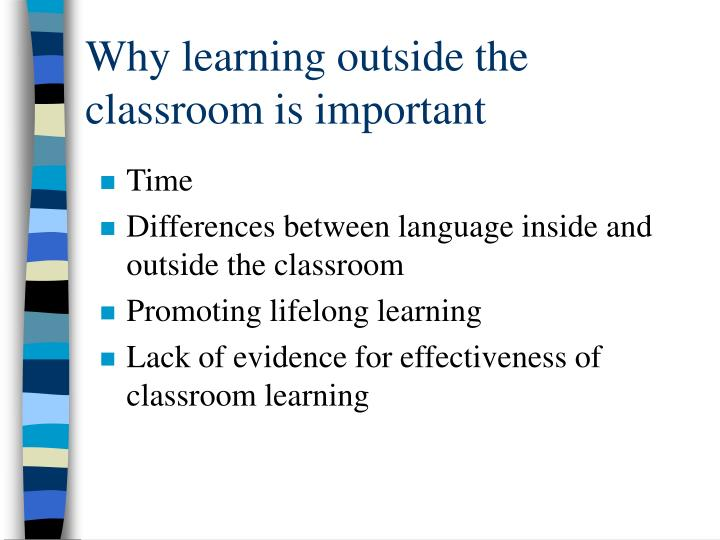 Why learning outside the classroom is important