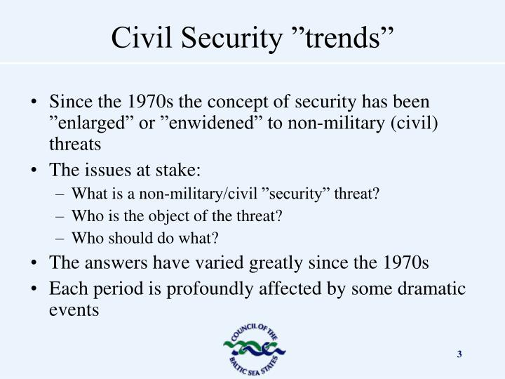 """Since the 1970s the concept of security has been """"enlarged"""" or """"enwidened"""" to non-military (civil) threats"""