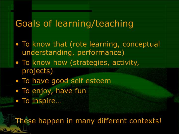 Goals of learning/teaching