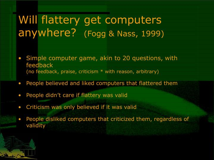 Will flattery get computers anywhere?