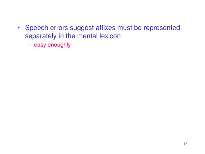 Speech errors suggest affixes must be represented separately in the mental lexicon